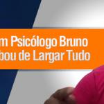 Entrevista com Psicólogo Bruno que Acabou de Largar Tudo