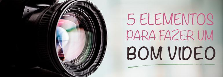 bruno-pinheiro---5-elementos-para-fazer-um-bom-video_01