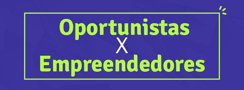 Oportunistas-X-Empreendedores